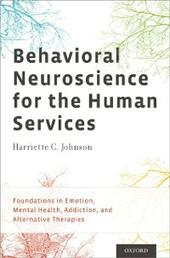 Behavioral Neuroscience for the Human Services: Foundations in Emotion, Mental Health, Addiction, and Alternative Therapies