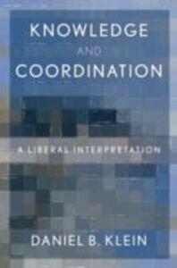 Ebook in inglese Knowledge and Coordination: A Liberal Interpretation Klein, Daniel B.