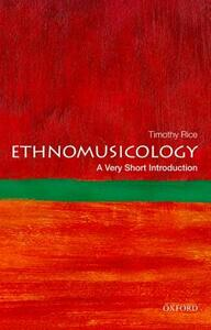 Ethnomusicology: A Very Short Introduction - Timothy Rice - cover