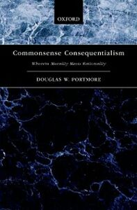 Foto Cover di Commonsense Consequentialism: Wherein Morality Meets Rationality, Ebook inglese di Douglas W. Portmore, edito da Oxford University Press