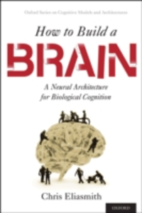 Ebook in inglese How to Build a Brain: A Neural Architecture for Biological Cognition Eliasmith, Chris