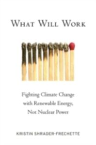 Foto Cover di What Will Work: Fighting Climate Change with Renewable Energy, Not Nuclear Power, Ebook inglese di Kristin Shrader-Frechette, edito da Oxford University Press