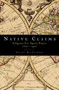 Native Claims: Indigenous Law against Empire, 1500-1920 - cover