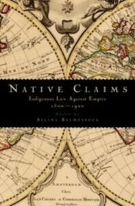 Ebook in inglese Native Claims: Indigenous Law against Empire, 1500-1920 -, -
