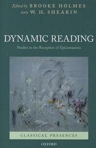 Dynamic Reading: Studies in the Reception of Epicureanism - Brooke Holmes,W. H. Shearin - cover