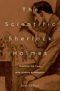 The Scientific Sherlock Holmes: Cracking the Case with Science and Forensics - James O'Brien - cover