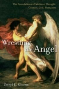 Foto Cover di Wrestling the Angel: The Foundations of Mormon Thought: Cosmos, God, Humanity, Ebook inglese di Terryl L. Givens, edito da Oxford University Press