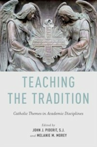 Ebook in inglese Teaching the Tradition: Catholic Themes in Academic Disciplines Morey, Melanie M. , Piderit, John J.