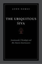 Ubiquitous Siva: Somananda's Sivadrsti and His Tantric Interlocutors