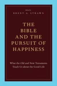 Foto Cover di Bible and the Pursuit of Happiness: What the Old and New Testaments Teach Us about the Good Life, Ebook inglese di  edito da Oxford University Press
