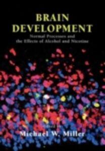 Foto Cover di Brain Development: Normal Processes and the Effects of Alcohol and Nicotine, Ebook inglese di  edito da Oxford University Press