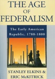 Ebook in inglese Age of Federalism: The Early American Republic, 1788-1800 Elkins, Stanley , McKitrick, Eric