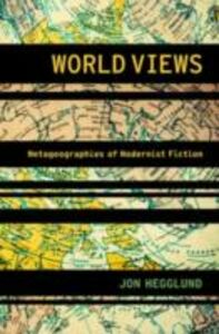 Ebook in inglese World Views: Metageographies of Modernist Fiction Hegglund, Jon