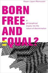 Foto Cover di Born Free and Equal?: A Philosophical Inquiry into the Nature of Discrimination, Ebook inglese di Kasper Lippert-Rasmussen, edito da Oxford University Press
