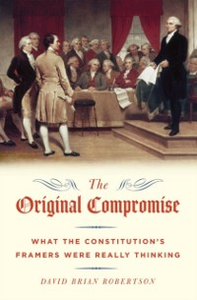 Ebook in inglese Original Compromise: What the Constitution's Framers Were Really Thinking Robertson, David