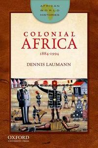 Colonial Africa, 1884-1994 - Dennis Laumann - cover
