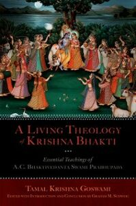 Ebook in inglese Living Theology of Krishna Bhakti: Essential Teachings of A. C. Bhaktivedanta Swami Prabhupada Goswami, Tamal Krishna