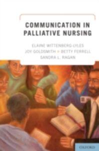 Ebook in inglese Communication in Palliative Nursing Ferrell, Betty , Goldsmith, Joy , Wittenberg-Lyles, Elaine