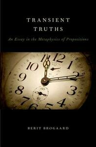 Transient Truths: An Essay in the Metaphysics of Propositions - Berit Brogaard - cover