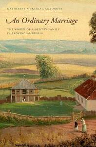 An Ordinary Marriage: The World of a Gentry Family in Provincial Russia - Katherine Pickering Antonova - cover