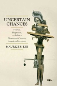 Ebook in inglese Uncertain Chances: Science, Skepticism, and Belief in Nineteenth-Century American Literature Lee, Maurice S.