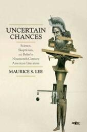 Uncertain Chances: Science, Skepticism, and Belief in Nineteenth-Century American Literature