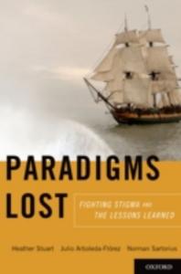 Ebook in inglese Paradigms Lost: Fighting Stigma and the Lessons Learned Arboleda-Florez, Julio , Sartorius, Norman , Stuart, Heather
