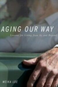 Foto Cover di Aging Our Way: Lessons for Living from 85 and Beyond, Ebook inglese di Meika Loe, edito da Oxford University Press