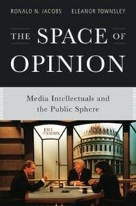 Ebook in inglese Space of Opinion: Media Intellectuals and the Public Sphere Jacobs, Ronald N. , Townsley, Eleanor
