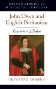 John Owen and English Puritanism: Experiences of Defeat - Crawford Gribben - cover
