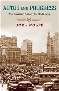 Foto Cover di Autos and Progress: The Brazilian Search for Modernity, Ebook inglese di Joel Wolfe, edito da Oxford University Press