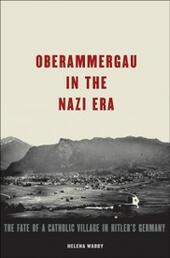 Oberammergau in the Nazi Era: The Fate of a Catholic Village in Hitler's Germany