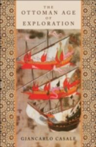 Ebook in inglese Ottoman Age of Exploration Casale, Giancarlo