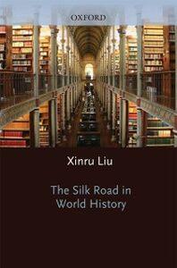 Foto Cover di Silk Road in World History, Ebook inglese di Xinru Liu, edito da Oxford University Press