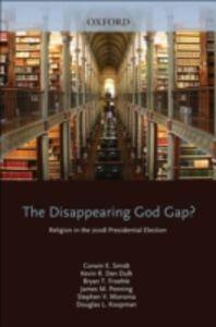 Ebook in inglese Disappearing God Gap?: Religion in the 2008 Presidential Election den Dulk, Kevin , Froehle, Bryan , Koopman, Douglas , Monsma, Stephen