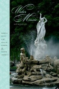 Ebook in inglese Water Music: Making Music in the Spas of Europe and North America Bradley, Ian