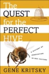 Quest for the Perfect Hive: A History of Innovation in Bee Culture