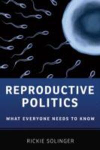 Foto Cover di Reproductive Politics: What Everyone Needs to KnowRG, Ebook inglese di Rickie Solinger, edito da Oxford University Press