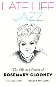 Ebook in inglese Late Life Jazz: The Life and Career of Rosemary Clooney Crossland, Ken , Macfarlane, Malcolm
