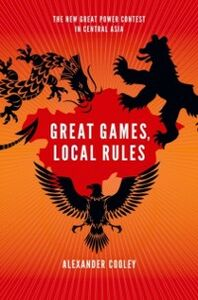 Ebook in inglese Great Games, Local Rules:The New Great Power Contest in Central Asia