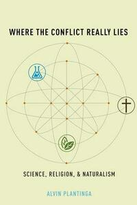 Where the Conflict Really Lies: Science, Religion, and Naturalism - Alvin Plantinga - cover
