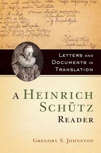 A Heinrich Schutz Reader: Letters and Documents in Translation - Gregory S. Johnston - cover