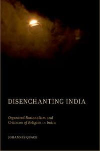 Disenchanting India: Organized Rationalism and Criticism of Religion in India - Johannes Quack - cover