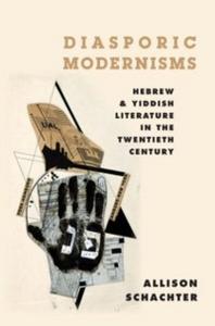 Ebook in inglese Diasporic Modernisms: Hebrew and Yiddish Literature in the Twentieth Century Schachter, Allison