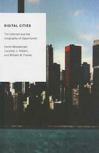 Digital Cities: The Internet and the Geography of Opportunity - Karen Mossberger,Caroline J. Tolbert,William Franko - cover