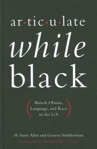 Articulate While Black: Barack Obama, Language, and Race in the U.S - H. Samy Alim,Geneva Smitherman - cover