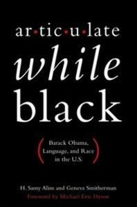 Ebook in inglese Articulate While Black: Barack Obama, Language, and Race in the U.S. Alim, H. Samy , Smitherman, Geneva