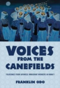 Foto Cover di Voices from the Canefields: Folksongs from Japanese Immigrant Workers in Hawaii, Ebook inglese di Franklin Odo, edito da Oxford University Press