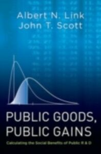 Ebook in inglese Public Goods, Public Gains: Calculating the Social Benefits of Public R&D Link, Albert N. , Scott, John T.