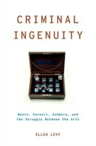 Ebook in inglese Criminal Ingenuity: Moore, Cornell, Ashbery, and the Struggle Between the Arts Levy, Ellen